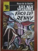 Anticariat: Mazo de la Roche - Jalna. Fiica lui Renny