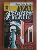 Anticariat: Mazo de la Roche - Jalna. Nasterea Jalnei