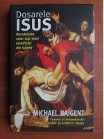 Anticariat: Michael Baigent - Dosarele Isus