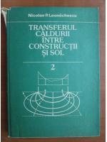 Nicolae P. Leonachescu - Transferul caldurii intre constructii si sol (volumul 2)