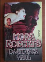 Anticariat: Nora Roberts - Pastreaza visul