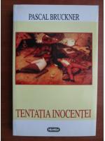 Pascal Bruckner - Tentatia inocentei