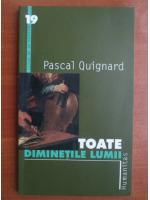 Anticariat: Pascal Quignard - Toate diminetile lumii
