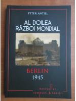 Anticariat: Peter Antill - Al doilea Razboi Mondial. Berlin 1945