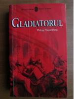 Anticariat: Philipp Vandenberg - Gladiatorul