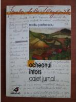 Radu Petrescu - Ocheanul intors. Caiet jurnal