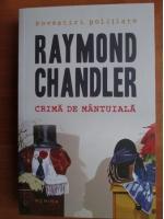Anticariat: Raymond Chandler - Crima de mantuiala