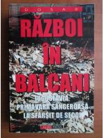 Anticariat: Razboi in Balcani. Iugoslavia, primavara sangeroasa la sfarsit de secol