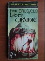Anticariat: Serge Brussolo - Lacate carnivore