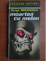 Anticariat: Serge Brussolo - Moartea cu melon