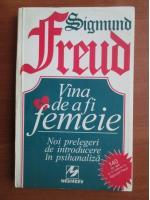 Anticariat: Sigmund Freud - Vina de a fi femeie