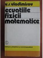 Anticariat: V. S. Vladimirov - Ecuatiile fizicii matematice