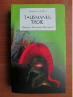 Anticariat: Valerio Massimo Manfredi - Talismanul Troiei