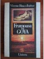 Anticariat: Vicente Blasco Ibanez - Frumoasa lui Goya