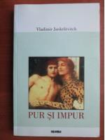Anticariat: Vladimir Jankelevitch - Pur si impur
