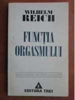 Wilhelm Reich - Functia orgasmului