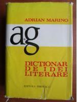 Anticariat: Adrian Marino - Dictionar de idei literare (volumul 1, A-G)