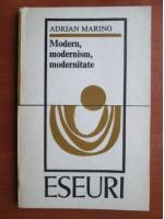 Anticariat: Adrian Marino - Modern, modernism, modernitate