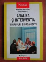 Anticariat: Adrian Neculau - Analiza si interventia in grupuri si organizatii