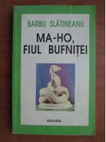 Anticariat: Barbu Slatineanu - Ma-Ho, fiul bufnitei