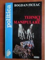 Bogdan Ficeac - Tehnici de manipulare
