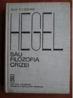 Anticariat: C. I. Gulian - Hegel sau filozofia crizei