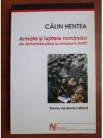 Anticariat: Calin Hentea - Armata si luptele romanilor din Antichitate pana la intrarea in NATO