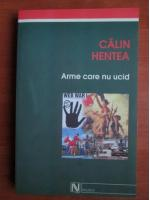 Calin Hentea - Arme care nu ucid