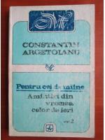 Anticariat: Constantin Argetoianu - Pentru cei de maine amintiri din vremea celor de ieri (volumul 2)