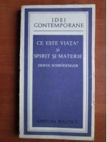 Erwin Schrodinger - Ce este viata? Spirit si materie