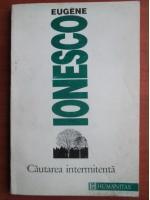 Eugene Ionesco - Cautarea intermitenta