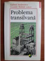 Anticariat: Gabriel Andreescu - Problema transilvana