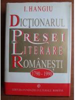 Anticariat: I. Hangiu - Dictionarul presei literare romanesti 1790-1990