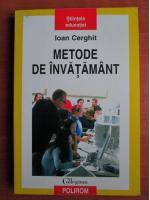 Anticariat: Ioan Cerghit - Metode de invatamant