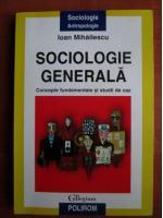 Anticariat: Ioan Mihailescu - Sociologie generala