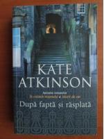 Kate Atkinson - Dupa fapta si rasplata