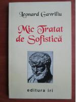 Leonard Gavriliu - Mic tratat de sofistica