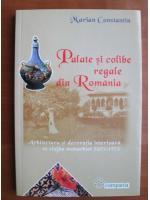 Anticariat: Marian Constantin - Palate si colibe regale din Romania