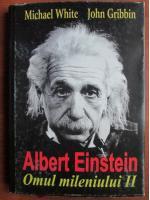 Michael White - Albert Einstein. Omul mileniului II