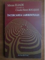 Anticariat: Mircea Eliade - Convorbiri cu Claude Henri Rocquet. Incercarea labirintului