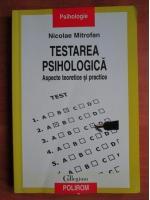 Anticariat: Nicolae Mitrofan - Testarea psihologica. Aspecte teoretice si practice