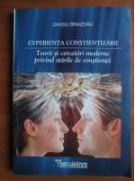 Ovidiu Brazdau - Experienta constientizarii. Teorii si cercetari moderne privind starile de constienta