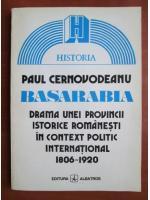 Anticariat: Paul Cernovodeanu - Basarabia. Drama unei provincii istorice romanesti in context politic international 1806-1920