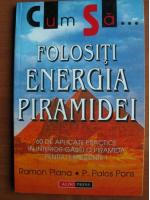 Anticariat: Ramon Plana - Cum sa folositi energia piramidei