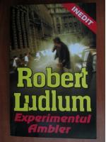 Anticariat: Robert Ludlum - Experimentul Ambler