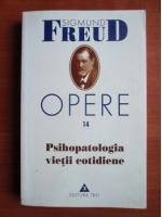 Anticariat: Sigmund Freud - Opere, volumul 14: Psihopatologia vietii cotidiene