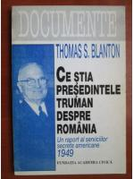Anticariat: Thomas S. Blanton - Ce stia presedintele Truman despre Romania