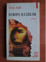 Anticariat: Tony Judt - Europa iluziilor