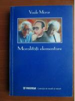 Vasile Morar - Moralitati elementare