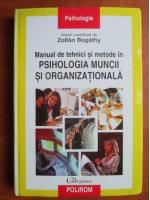 Anticariat: Zoltan Bogathy - Manual de tehnici si metode in psihologia muncii si organizationala